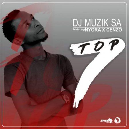 DOWNLOAD MP3: DJ Muzik SA – Top7 Ft. Cenzo & Nyora