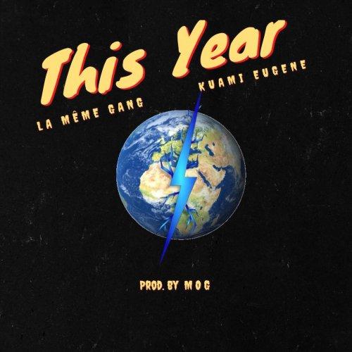 DOWNLOAD MP3: La Meme Gang – This Year Ft. Kuami Eugene