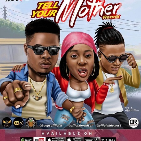 Download Mp3: Loops – Tell Your Mother (Remix) Ft. Mz Kiss, Idowest