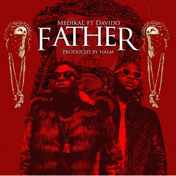 DOWNLOAD MP3 and VIDEO: Medikal – Father Ft. Davido