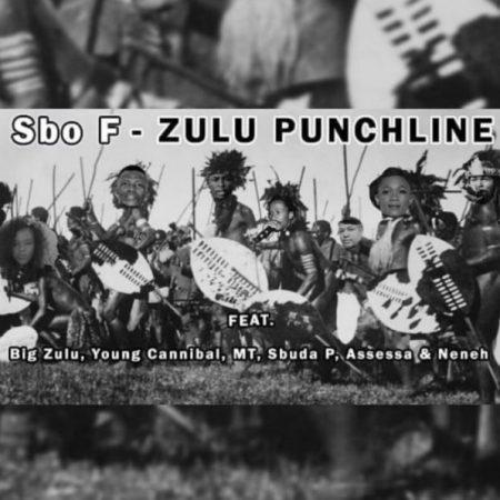 DOWNLOAD MP3: Sbo F – Zulu Punchline Ft. Big Zulu, Young Cannibal, MT, Sbuda P, Assessa & Neneh