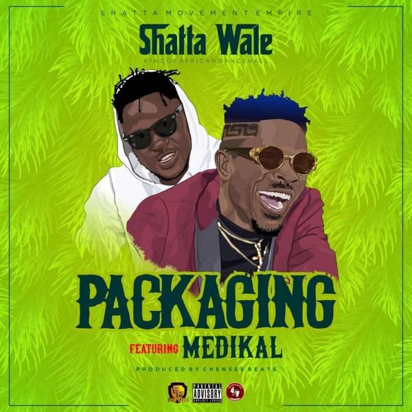 DOWNLOAD MP3: Shatta Wale – Packaging Ft. Medikal