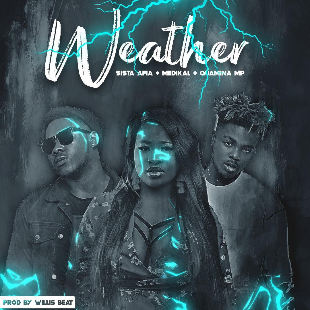 DOWNLOAD MP3: Sista Afia – Weather Ft Medikal & Quamina MP