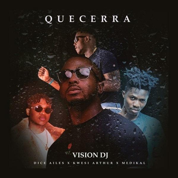DOWNLOAD MP3: Vision DJ – Que Cerra Ft. Dice Ailes, Medikal, Kwesi Arthur