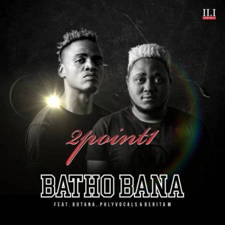 DOWNLOAD MP3: 2Point1 – Batho Bana Ft. Phlyvocals, Butana & Berita M