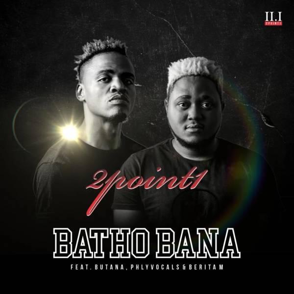 DOWNLOAD MP3: 2Point1 – Batho Bana Ft. Phlyvocals, Butana & Berita M