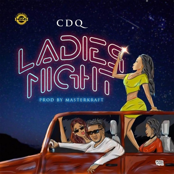 DOWNLOAD MP3: CDQ – Ladies Night