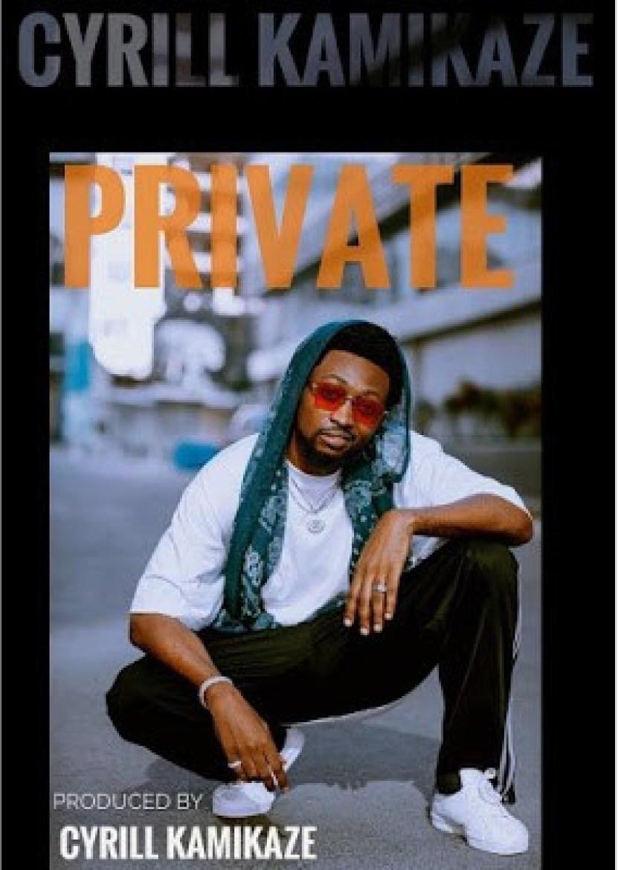 DOWNLOAD MP3: Cyrill Kamikaze – Private
