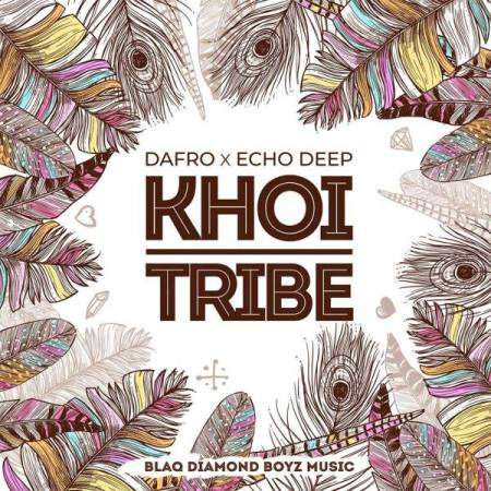 DOWNLOAD MP3: Dafro & Echo Deep – Khoi Tribe