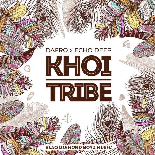 DOWNLOAD MP3: Dafro & Echo Deep – Khoi Tribe