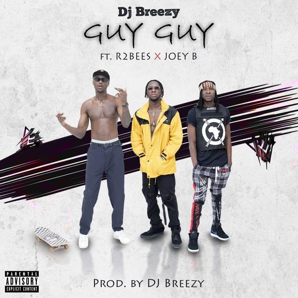 DOWNLOAD MP3: DJ Breezy – Guy Guy Ft. Mugeez, Joey B