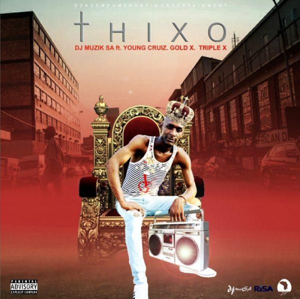 DOWNLOAD MP3: DJ Muzik SA – Thixo Ft. Young Cruiz, Gold X & Triple X