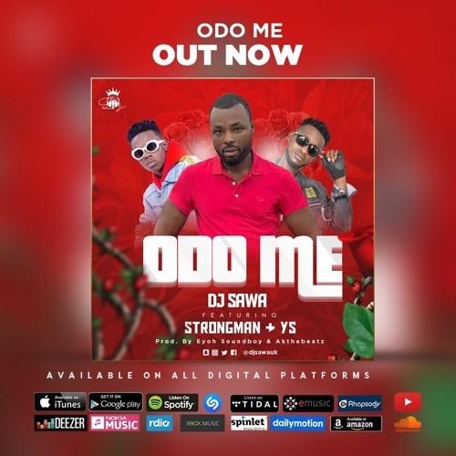 DOWNLOAD MP3: DJ Sawa – Odo Me Ft. Strongman & YS