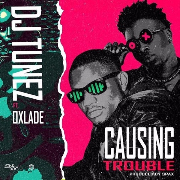 DOWNLOAD MP3: DJ Tunez – Causing Trouble Ft. Oxlade