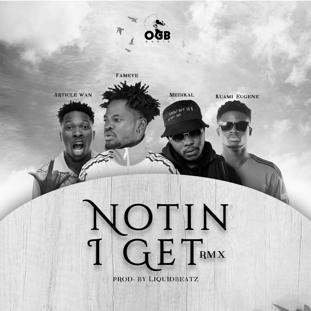 DOWNLOAD MP3: Fameye – Nothing I Get (Remix) Ft. Article Wan, Kuami Eugene & Medikal