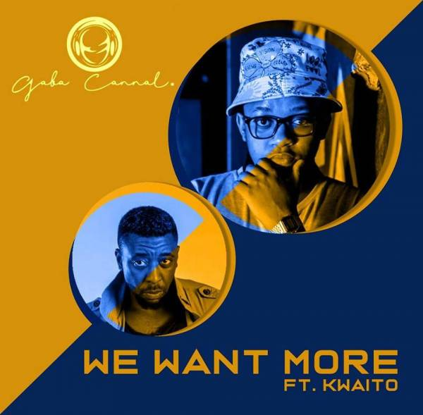 DOWNLOAD MP3: Gaba Cannal – We Want More Ft. Kwaito