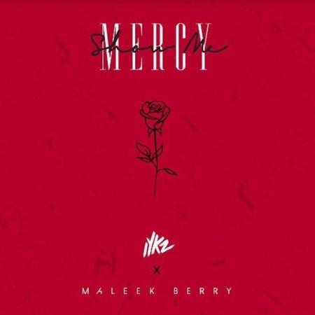 DOWNLOAD MP3: IYKZ – Show Me Mercy Ft. Maleek Berry