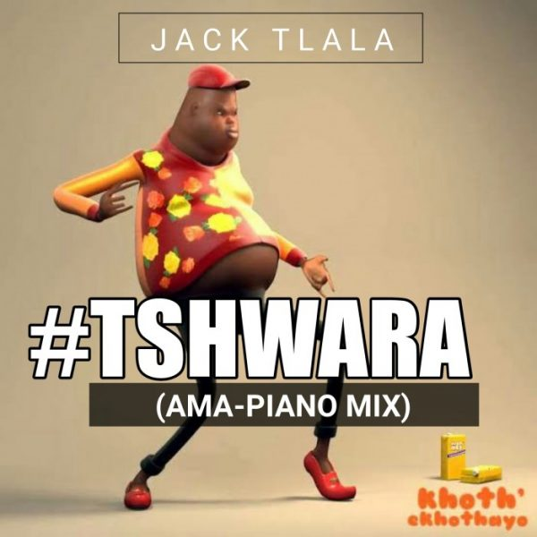 DOWNLOAD MP3: Jack Tlala – Tshwara (Amapiano Mix)