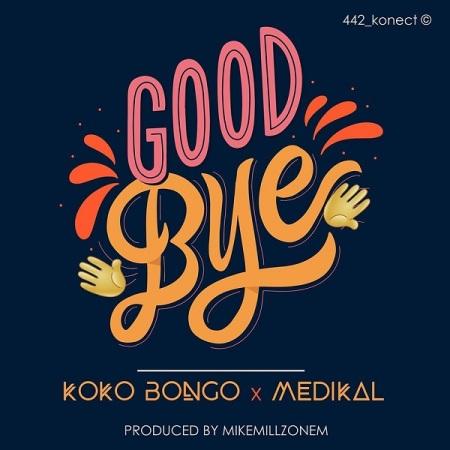 DOWNLOAD MP3: Koko Bongo – Goodbye Ft. Medikal