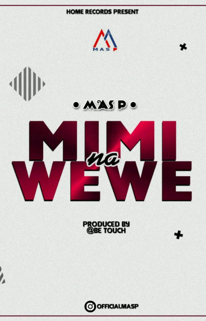 DOWNLOAD MP3: Mas P – Mimi Na Wewe