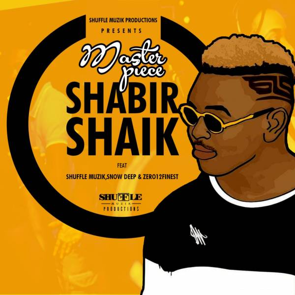 DOWNLOAD MP3: MasterPiece – Shabir Shaik Ft. Shuffle Muzik, SnowDeep & Zero 12 Finest