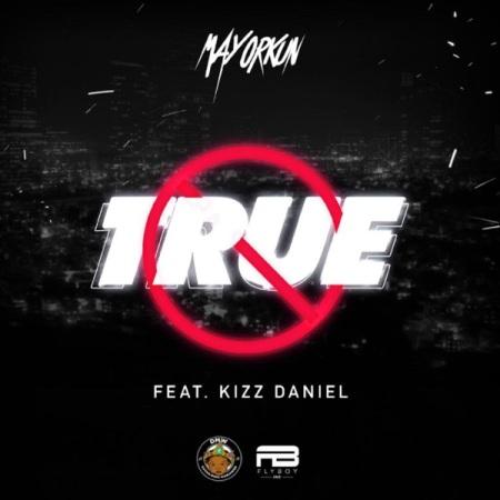 DOWNLOAD MP3: Mayorkun – True Ft. Kizz Daniel