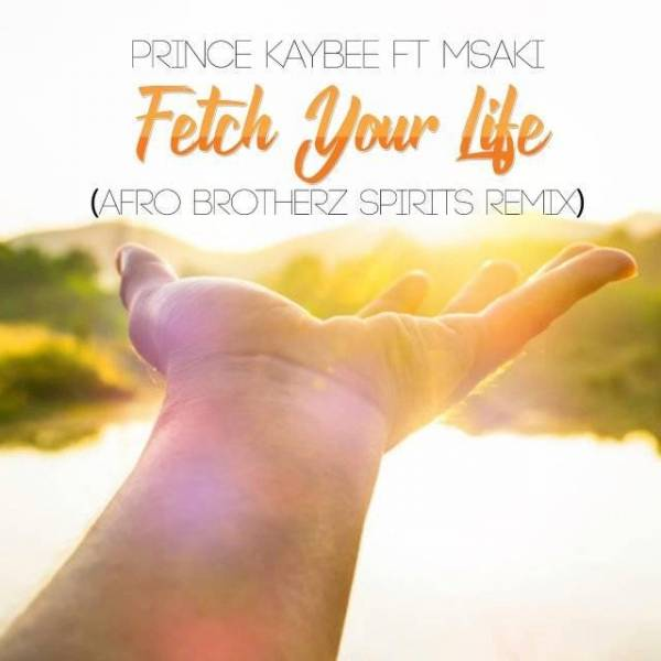 DOWNLOAD MP3: Prince Kaybee Ft. Msaki – Fetch Your Life (Afro Brotherz Spirits Remix)
