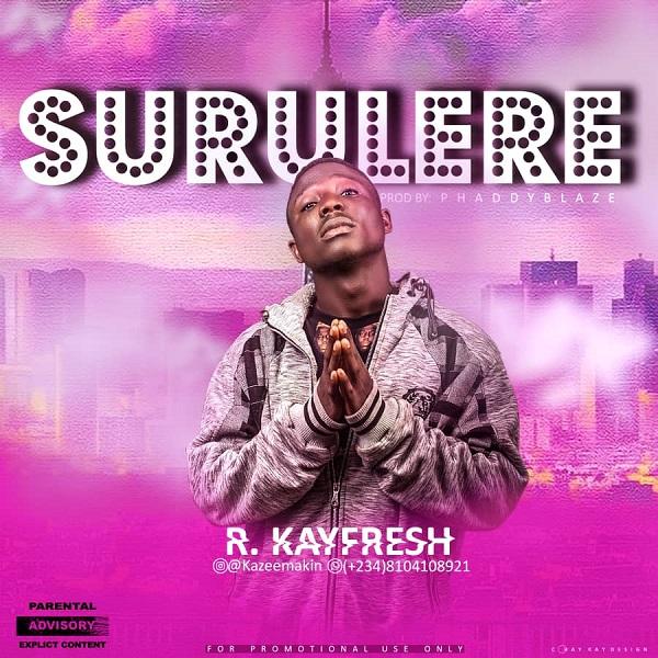 DOWNLOAD MP3: R. Kayfresh – Surulere