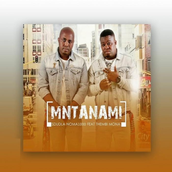 DOWNLOAD MP3: Sdudla Noma1000 – Mntanami Iyavuma Ft. Thembi Mona & Deep Sound Crew