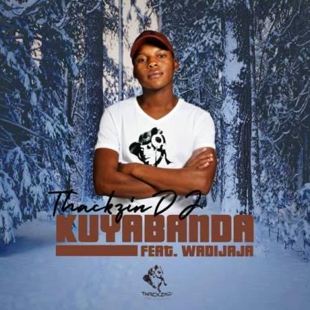 DOWNLOAD MP3: ThackzinDJ – Kuyabanda Ft. Wadijaja