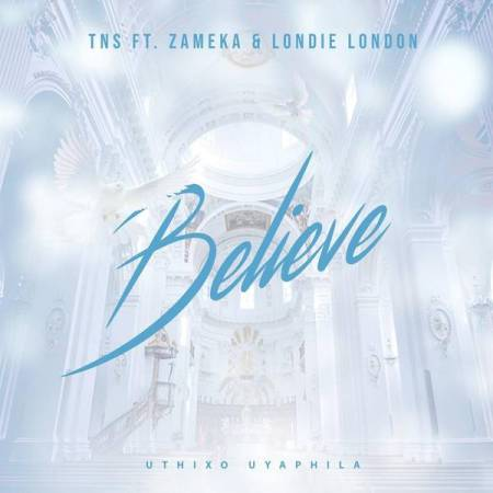 DOWNLOAD MP3: TNS – Believe Ft. Zameka & Londie London