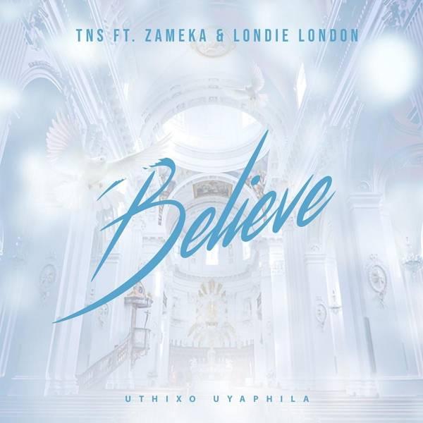 DOWNLOAD MP3: TNS – Believe Ft. Zameka & Londie London