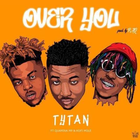 DOWNLOAD MP3: Tytan – Over You Ft Kofi Mole & Quamina MP