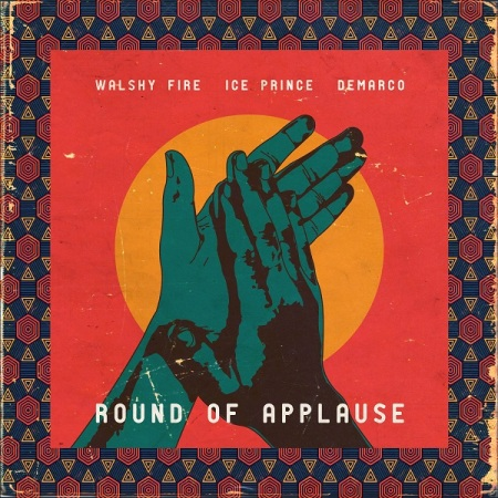 DOWNLOAD MP3: Walshy Fire – Round Of Applause Ft. Ice Prince & Demarco