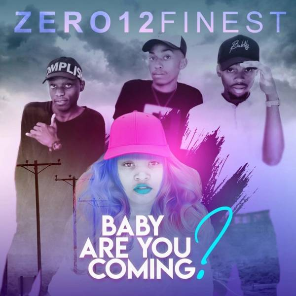 DOWNLOAD MP3: Zero 12 Finest – Baby Are You Coming Ft. Thamagnificent2