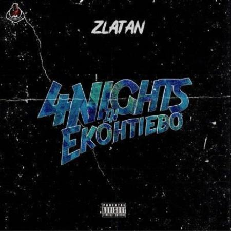DOWNLOAD MP3: Zlatan – 4 Nights In Ekohtiebo