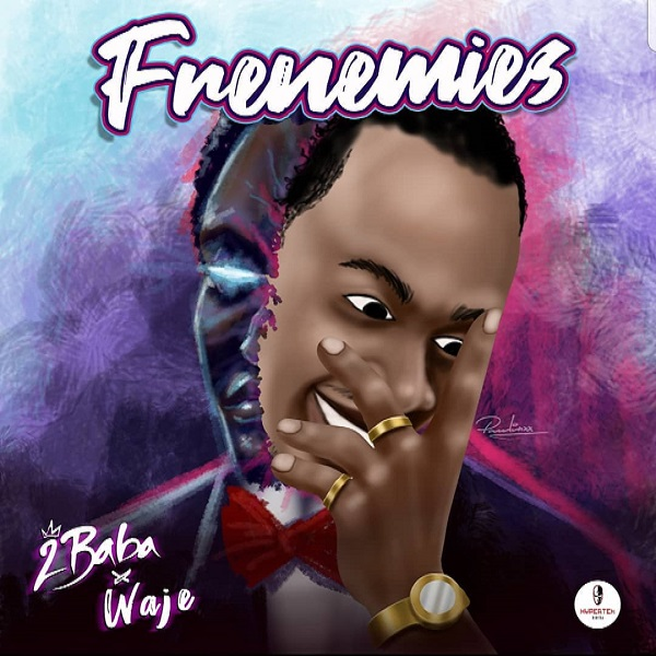 DOWNLOAD MP3: 2Baba – Frenemies Ft. Waje