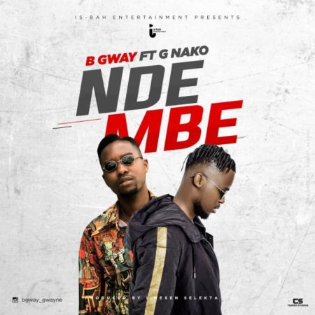 DOWNLOAD MP3: B Gway – Ndembe Ft Mesen Selekta x G Nako x Sholo Mwamba