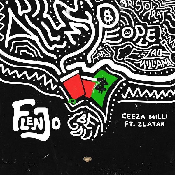 DOWNLOAD MP3: Ceeza Milli – Flenjo ft. Zlatan