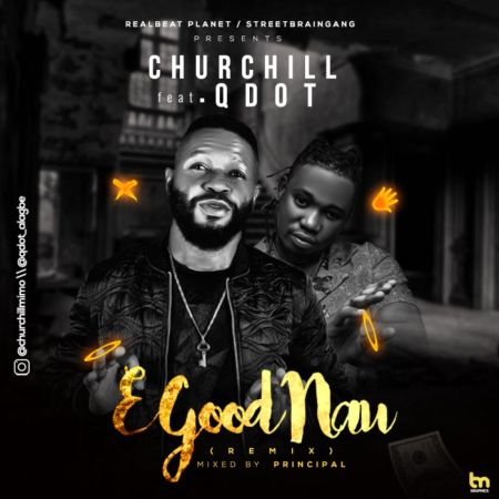 DOWNLOAD MP3: Churchill – E Good Nau (Remix) Ft. Qdot