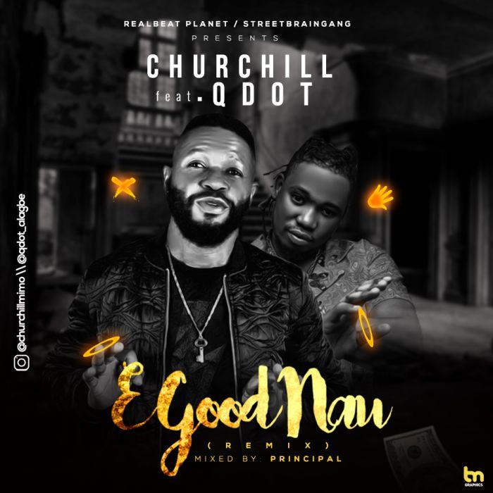 DOWNLOAD MP3: Churchill – E Good Nau (Remix) Ft. Qdot