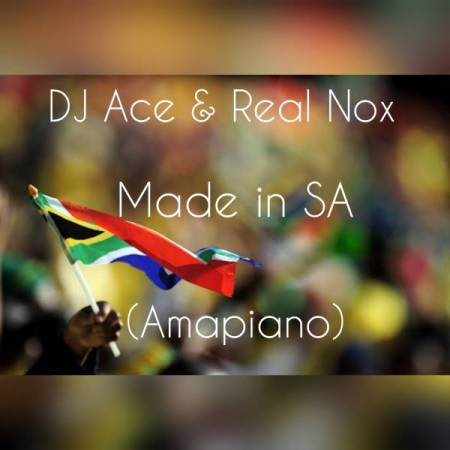 Stream and Download DJ Ace & Real Nox – Made in SA (Amapiano)