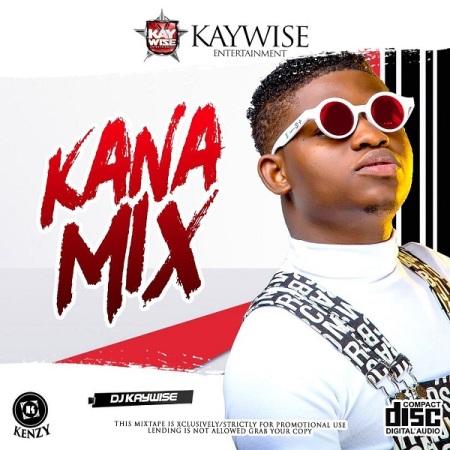 DOWNLOAD MP3: DJ Kaywise – Kana Mix