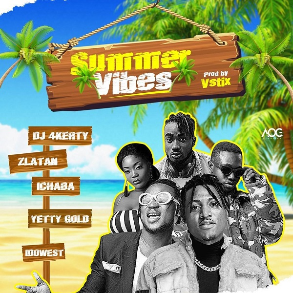 DOWNLOAD MP3: DJ4Kerty – Summer Vibes Ft. Zlatan, Idowest, Ichaba, Yetty Gold