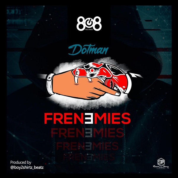 DOWNLOAD MP3: Dotman – Frenemies