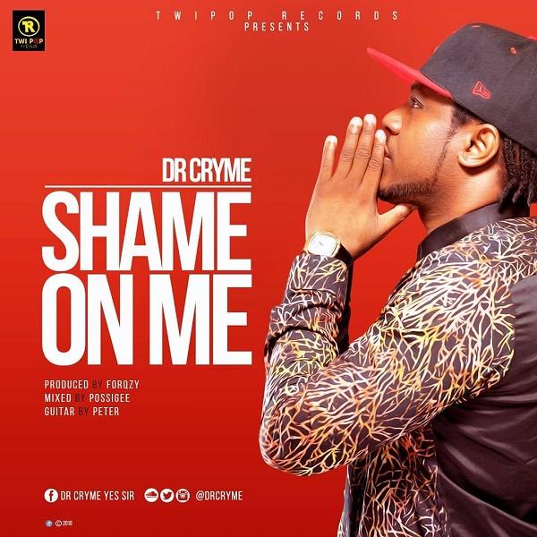 DOWNLOAD MP3: Dr Cryme – Shame On Me