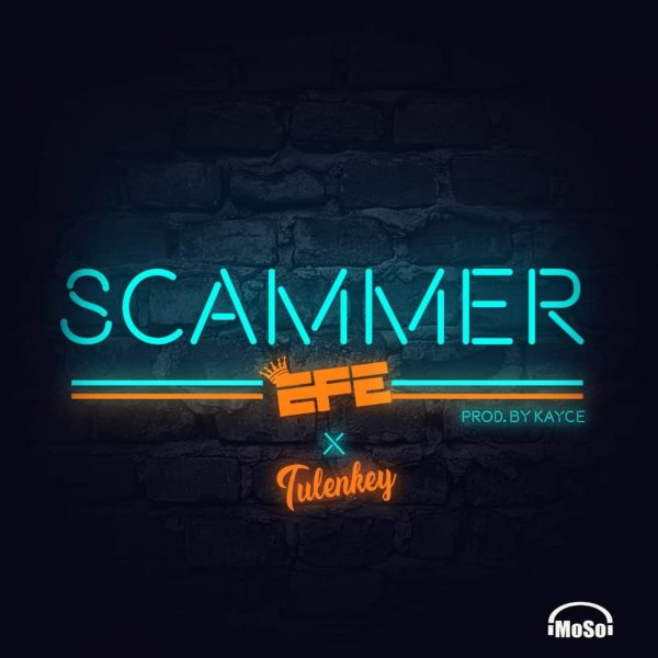 DOWNLOAD MP3: Efe – Scammer Ft. Tulenkey