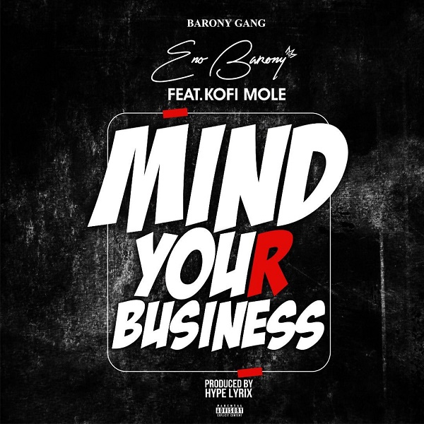 DOWNLOAD MP3: Eno Barony – Mind Your Business Ft. Kofi Mole