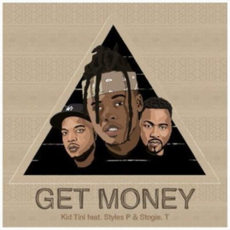 DOWNLOAD MP3: Kid Tini – Get Money Ft. Styles P, Stogie T