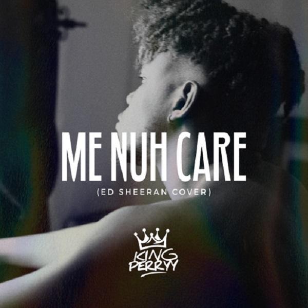 DOWNLOAD MP3: King Perryy – Me Nuh Care (Ed Sheeran Cover)